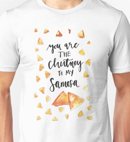 you are the chutney to my samosa Unisex T-Shirt