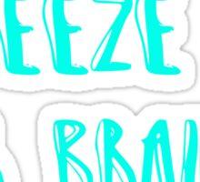 Freeze Your Brain -Heathers Sticker