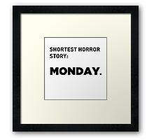 Shortest Horror Story: MONDAY Framed Print