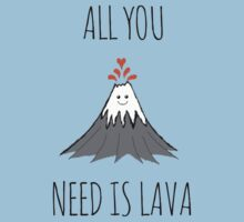 ALL YOU NEED IS LAVA.... dadadadada Kids Tee