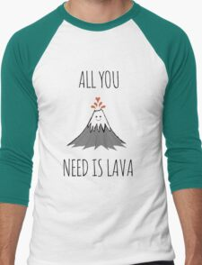 ALL YOU NEED IS LAVA ! Men's Baseball ¾ T-Shirt