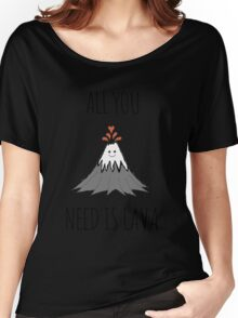 ALL YOU NEED IS LAVA ! Women's Relaxed Fit T-Shirt