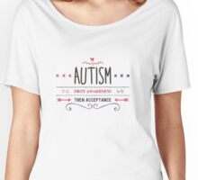 Autism - first awareness, then acceptance Women's Relaxed Fit T-Shirt