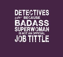 Detectives Only Because Badass Superwoman White Unisex T-Shirt