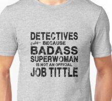Detectives Only Because Badass Superwoman Unisex T-Shirt