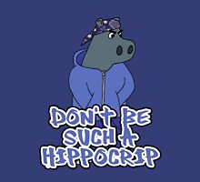 Don't Be Such A Hippocrip Unisex T-Shirt