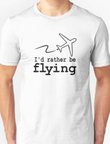 i'd rather be flying duo Unisex T-Shirt