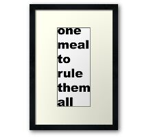 one meal to rule them all Framed Print