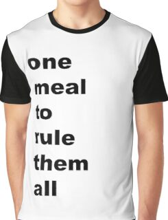 one meal to rule them all Graphic T-Shirt