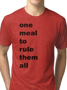one meal to rule them all Tri-blend T-Shirt
