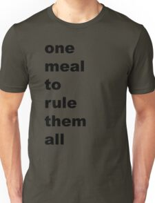 one meal to rule them all Unisex T-Shirt