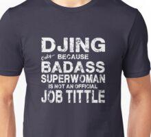 Djing Only Because Badass Superwoman White Unisex T-Shirt