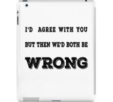 We'd Both Be Wrong iPad Case/Skin
