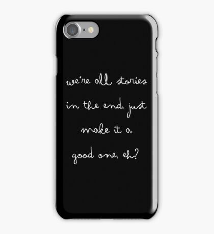 We're all stories in the end. Just make it a good one, eh? [BLACK] iPhone Case/Skin