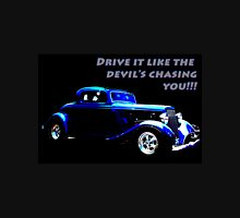 Drive It Like The Devils Chasing You Unisex T-Shirt