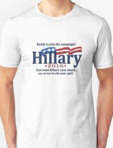 Ready to join the Hillary campaign?  Just send her your email... Unisex T-Shirt