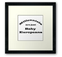 Millennials are just Baby Europeans Framed Print
