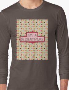 I'm A Dessertivore [Desserts, Candy] Long Sleeve T-Shirt