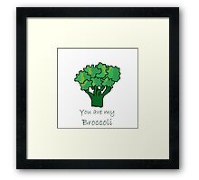 You are my Broccoli Framed Print