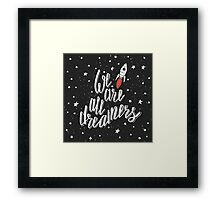 We are all dreamers Framed Print