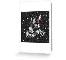 We are all dreamers Greeting Card