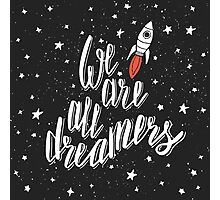 We are all dreamers Photographic Print