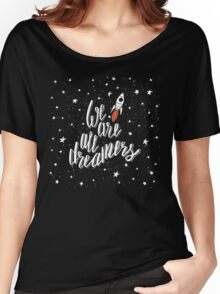 We are all dreamers Women's Relaxed Fit T-Shirt