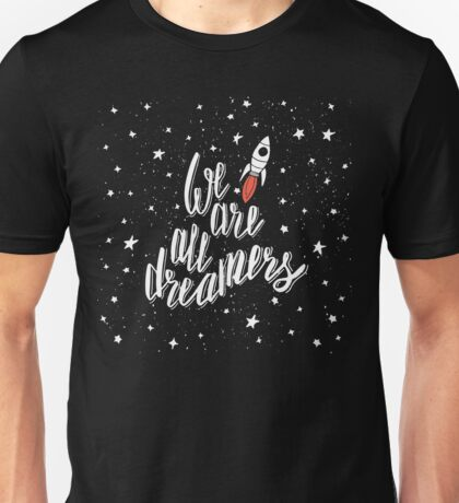 We are all dreamers Unisex T-Shirt