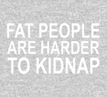 FAT PEOPLE ARE HARDER TO KIDNAP Kids Tee