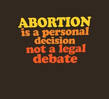 Abortion is a personal decision not a legal debate  Womens Fitted T-Shirt