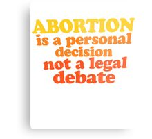 Abortion is a personal decision not a legal debate  Metal Print