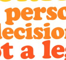 Abortion is a personal decision not a legal debate  Sticker