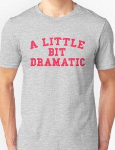 A LITTLE BIT DRAMATIC Unisex T-Shirt