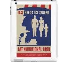Eat Nutritional Food. U.S. needs US strong.  - Vintage WW2 Propaganda Poster iPad Case/Skin