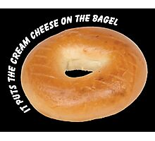 It Puts The Cream Cheese On The Bagel Photographic Print