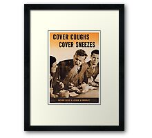 Cover Coughs, Cover Sneezes. Never Give a Germ a Break!  - Vintage WW2 Propaganda Health Poster Framed Print