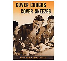 Cover Coughs, Cover Sneezes. Never Give a Germ a Break!  - Vintage WW2 Propaganda Health Poster Photographic Print