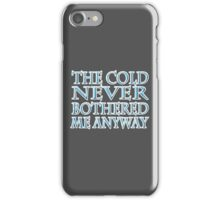 The Cold Never Bothered Me iPhone Case/Skin