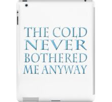 The Cold Never Bothered Me iPad Case/Skin