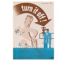 Turn it off! - Vintage WW2 Propaganda Poster - Conserve water Photographic Print