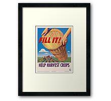 Fill it! Help Harvest Crops - Vintage WW2 Propaganda Poster  Framed Print