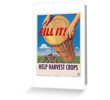Fill it! Help Harvest Crops - Vintage WW2 Propaganda Poster  Greeting Card