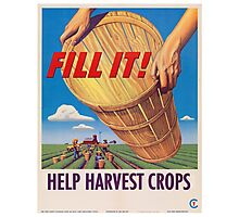 Fill it! Help Harvest Crops - Vintage WW2 Propaganda Poster  Photographic Print