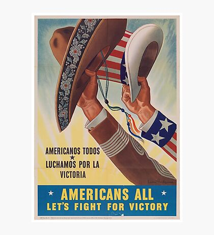 Americans All. Americanos Todos. Let's Fight for Victory.  - Vintage retro ww2 propaganda poster Photographic Print