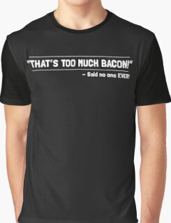 TOO MUCH BACON Graphic T-Shirt