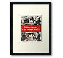 """Rationing means a fair share for all of us"" - Vintage ww2 propaganda poster - Framed Print"