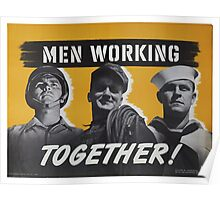 """""""Men Working Together!""""  - Vintage retro ww2 armed forces military propaganda poster Poster"""