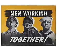 """Men Working Together!""  - Vintage retro ww2 armed forces military propaganda poster Photographic Print"