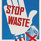 """Stop Waste. It's your patriotic duty."" - Vintage ww2 propaganda poster by 321Outright"