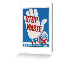 """Stop Waste. It's your patriotic duty."" - Vintage ww2 propaganda poster Greeting Card"